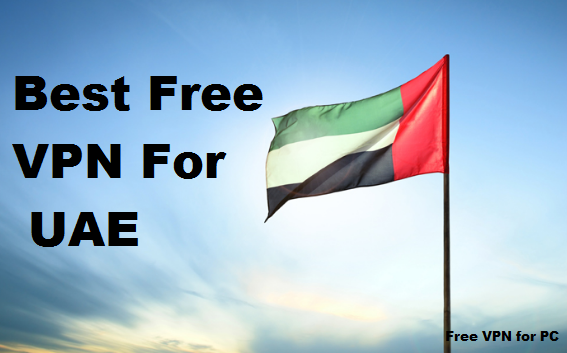 Best Free VPN for UAE 2019- Download Free UAE FastVPN for PC